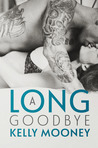 A Long Goodbye by Kelly Mooney