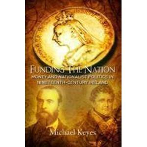 Funding the Nation: Money and Nationalism in 19th Century Ireland