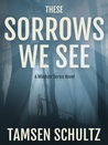 These Sorrows We See (Windsor, #2)