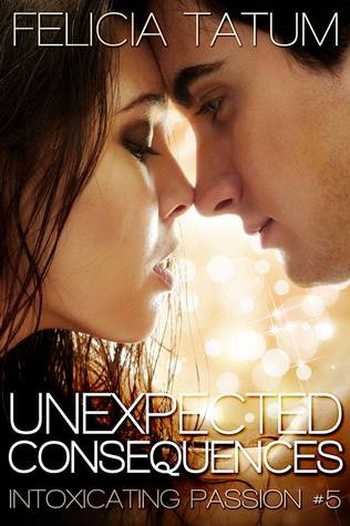 Unexpected Consequences (Intoxicating Passion, #5)