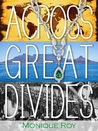 Across Great Divides by Monique Roy