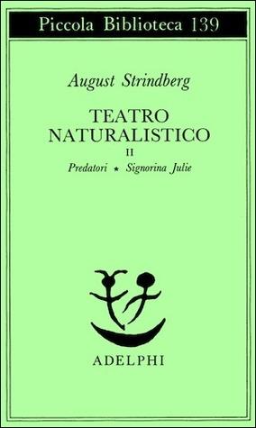Teatro naturalistico II: Predatori - Signorina Julie