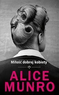 Ebook Miłość dobrej kobiety by Alice Munro read!
