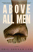 Above All Men by Eric Shonkwiler
