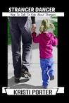 Stranger Danger - How to Talk to Kids About Strangers by Kristi  Porter