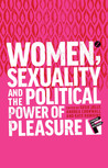 Women, Sexuality and the Political Power of Pleasure