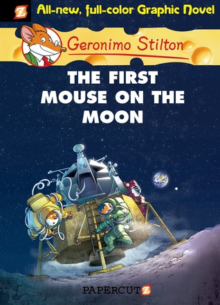 The First Mouse on the Moon (Geronimo Stilton Graphic Novels, #14)