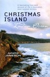Christmas Island, Indian Ocean: A Fascinating First-Hand Account of Life in Australia's Most Isolated Territory