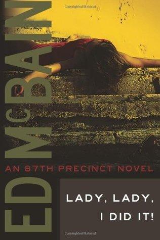Lady, Lady, I Did It! by Ed McBain