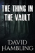 The Thing in the Vault