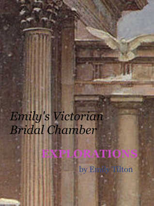 Explorations: Emily's Victorian Bridal Chamber (Explorations, #27)