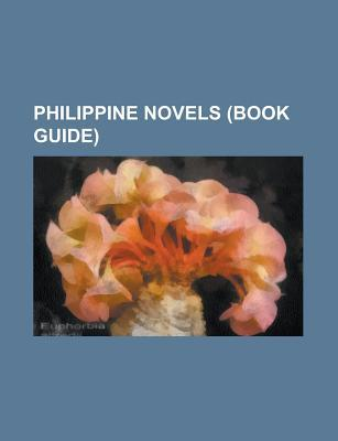 Philippine Novels (Study Guide): Novels by Bob Ong, Novels by F. Sionil Jos, Noli Me Tangere, El Filibusterismo, Po-On, Fixer Chao, Bata