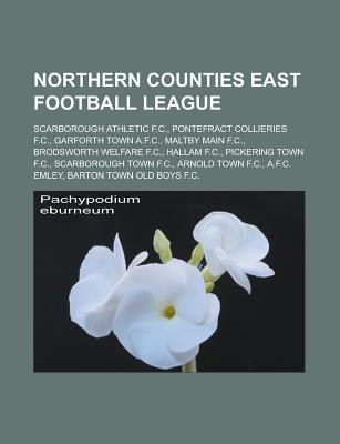 Northern Counties East Football League: Scarborough Athletic F.C., Pontefract Collieries F.C., Garforth Town A.F.C., Maltby Main F.C., Brodsworth Welf