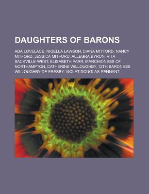 Daughters of Barons: ADA Lovelace, Nigella Lawson, Diana Mitford, Nancy Mitford, Jessica Mitford, Allegra Byron, Vita Sackville-West, Elisa