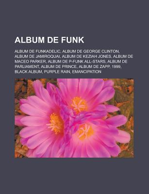 Album de Funk: Album de Funkadelic, Album de George Clinton, Album de Jamiroquai, Album de Keziah Jones, Album de Maceo Parker, Album de P-Funk All-Stars, Album de Parliament, Album de Prince, Album de Zapp, 1999, Black Album, Purple Rain