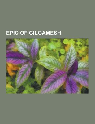 Epic of Gilgamesh: Gilgamesh, Uruk, Shamash, Humbaba, Gilgamesh Flood Myth, Cedrus Libani, Gilgamesh in Popular Culture, Lugalbanda