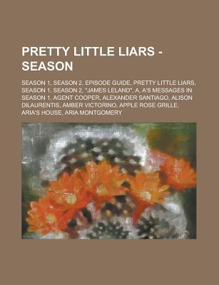 Pretty Little Liars - Season: Season 1, Season 2, Episode Guide, Pretty Little Liars, Season 1, Season 2, James Leland, A, A's Messages in Season 1, Agent Cooper, Alexander Santiago, Alison Dilaurentis, Amber Victorino