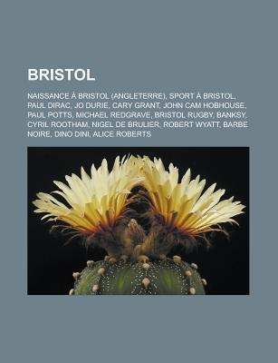 Bristol: Naissance a Bristol (Angleterre), Sport a Bristol, Paul Dirac, Jo Durie, Cary Grant, John CAM Hobhouse, Paul Potts, Michael Redgrave, Bristol Rugby, Banksy, Cyril Rootham, Nigel de Brulier, Robert Wyatt, Barbe Noire, Dino Dini