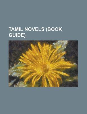 Tamil Novels (Study Guide): Tamil Historical Novels, Ponniyin Selvan, Sivagamiyin Sabadham, Kundavai Pirattiyar, Vallavaraiyan Vandiyadevan