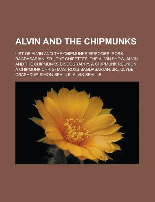 Alvin and the Chipmunks: List of Alvin and the Chipmunks Episodes, Ross Bagdasarian, Sr., the Chipettes, the Alvin Show, Alvin and the Chipmunks Discography, a Chipmunk Reunion, a Chipmunk Christmas, Ross Bagdasarian, Jr., Clyde Crashcup
