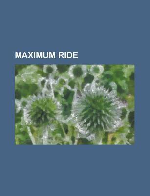 Maximum Ride: List of Maximum Ride Characters, Maximum Ride, James Patterson, Maximum Ride: the Angel Experiment