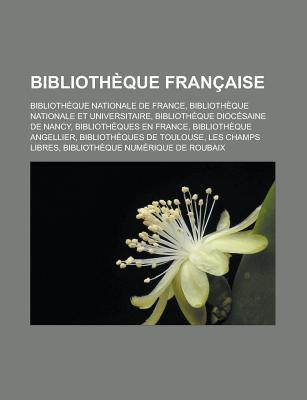 Bibliotheque Francaise: Bibliotheque Nationale de France, Bibliotheque Nationale Et Universitaire, Bibliotheque Diocesaine de Nancy, Bibliotheques En France, Bibliotheque Angellier, Bibliotheques de Toulouse, Les Champs Libres