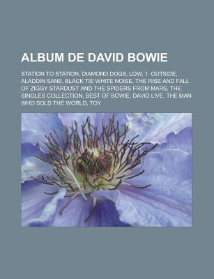 Album de David Bowie: Station to Station, Diamond Dogs, Low, 1. Outside, Aladdin Sane, Black Tie White Noise, the Rise and Fall of Ziggy Stardust and the Spiders from Mars, the Singles Collection, Best of Bowie, David Live