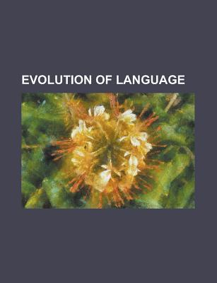 Evolution of Language: Evolutionary Linguistics, Origin of Language, Speech Repetition, Foxp2, Language Development, the Language Instinct