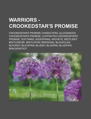 Warriors - Crookedstar's Promise: Crookedstar's Promise Characters, Allegiances Crookedstar's Promise, Cliffnotes Crookedstar's Promise, Softwing, Adderfang, Archeye, Beetlekit, Beetlenose, Beetlepaw, Birdsong, Blackclaw, Blackkit