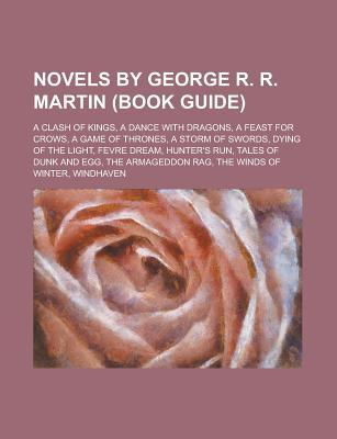 Novels by George R. R. Martin: A Storm of Swords, a Game of Thrones, a Feast for Crows, a Clash of Kings, Tales of Dunk and Egg