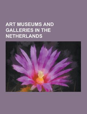 Art Museums and Galleries in the Netherlands: Van Gogh Museum, Rijksmuseum Amsterdam, Mauritshuis, Stedelijk Museum, Rembrandt House Museum