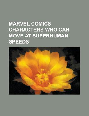Marvel Comics Characters Who Can Move at Superhuman Speeds: Spider-Man, Hulk, Northstar, Rogue, Hobgoblin, Warren Worthington III, Nova, Namor