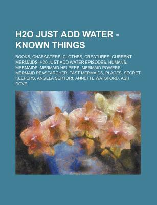 H2O Just Add Water - Known Things: Books, Characters, Clothes, Creatures, Current Mermaids, H20 Just Add Water Episodes, Humans, Mermaids, Mermaid Hel