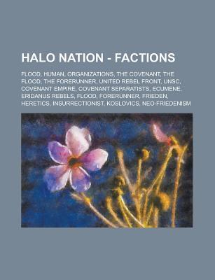 Halo Nation - Factions: Flood, Human, Organizations, the Covenant, the Flood, the Forerunner, United Rebel Front, Unsc, Covenant Empire, Covenant Separatists, Ecumene, Eridanus Rebels, Flood, Forerunner, Frieden, Heretics, Insurrectionist