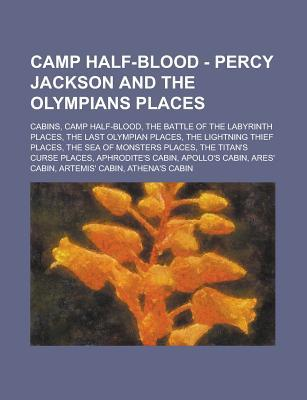 Camp Half-Blood - Percy Jackson and the Olympians Places: Cabins, Camp Half-Blood, the Battle of the Labyrinth Places, the Last Olympian Places, the Lightning Thief Places, the Sea of Monsters Places, the Titan's Curse Places
