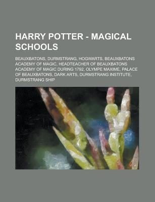 Harry Potter - Magical Schools: Beauxbatons, Durmstrang, Hogwarts, Beauxbatons Academy of Magic, Headteacher of Beauxbatons Academy of Magic During 1792, Olympe Maxime, Palace of Beauxbatons, Dark Arts, Durmstrang Institute