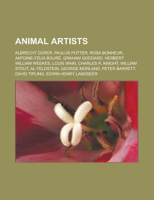 Animal Artists: Albrecht Durer, Paulus Potter, Rosa Bonheur, Antoine-Felix Boure, Graham Goddard, Herbert William Weekes, Louis Wain,
