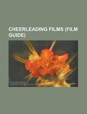 Cheerleading Films (Study Guide): Bring It on Films, Debbie Does Dallas, But I'm a Cheerleader, Bring It On, Bring It On: All or Nothing