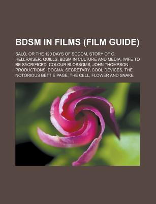 Bdsm in Films (Film Guide): Salo, or the 120 Days of Sodom, Story of O, Hellraiser, Quills, Bdsm in Culture and Media, Wife to Be Sacrificed, Colo