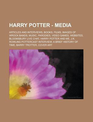 Harry Potter - Media: Articles and Interviews, Books, Films, Images of Wrock Bands, Music, Parodies, Video Games, Websites, Bloomsbury Live Chat, Harry Potter and Me, J.K. Rowling Pottercast Interview, a Brief History of Time