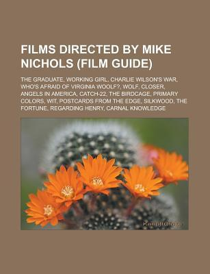 Films Directed by Mike Nichols (Film Guide): The Graduate, Working Girl, Charlie Wilson's War, Who's Afraid of Virginia Woolf?, Wolf, Closer, Angels I
