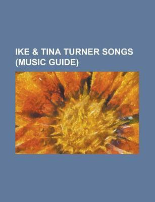 Ike & Tina Turner Songs: Come Together, River Deep - Mountain High, Nutbush City Limits, Proud Mary, I've Been Loving You Too Long