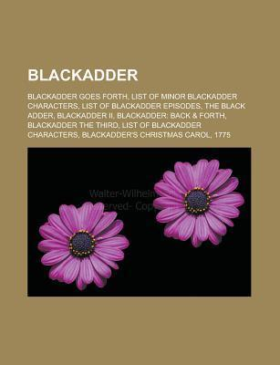 Blackadder: Blackadder Goes Forth, List of Minor Blackadder Characters, List of Blackadder Episodes, the Black Adder, Blackadder I