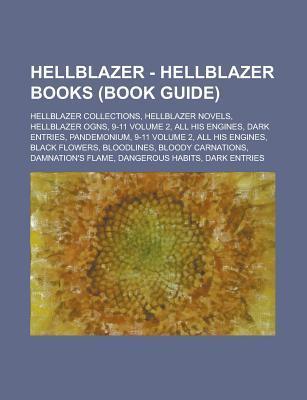 Hellblazer - Hellblazer Books (Book Guide): Hellblazer Collections, Hellblazer Novels, Hellblazer Ogns, 9-11 Volume 2, All His Engines, Dark Entries, Pandemonium, 9-11 Volume 2, All His Engines, Black Flowers, Bloodlines