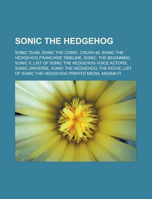 Sonic the Hedgehog: Sonic Team, Sonic the Comic, Crush 40, Sonic the Hedgehog Franchise Timeline, Sonic: The Beginning, Sonic X, List of Sonic the Hedgehog Voice Actors, Sonic Universe, Sonic the Hedgehog: The Movie