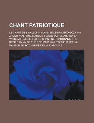 Chant Patriotique: Le Chant Des Wallons, Vlaamse Leeuw, Bro Gozh Ma Zadou, Waltzing Matilda, Flower of Scotland, La Varsovienne de 1831, Le Chant Des Partisans, the Battle Hymn of the Republic, Hail to the Chief, VIV Nameur Po Tot