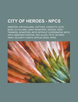 City of Heroes - Npcs: Arbiters, Archvillains, Captives, Contacts, Elite Boss, Ex-Villains, Giant Monsters, Heroes, Hero Trainers, Monsters, Npcs Without Coordinates, Npcs with Unknown Purpose, Npc Allies, Pets, Retired Hero