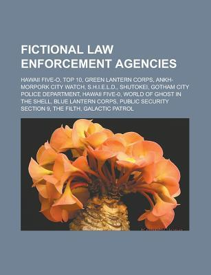 Fictional Law Enforcement Agencies: Hawaii Five-O, Top 10, Green Lantern Corps, Ankh-Morpork City Watch, S.H.I.E.L.D., Shutokei