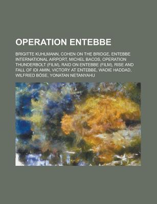 Operation Entebbe: Operation Entebbe, Yonatan Netanyahu, Entebbe International Airport, Wadie Haddad, Operation Thunderbolt, Raid on Entebbe