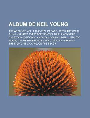 Album de Neil Young: The Archives Vol. 1 1963-1972, Decade, After the Gold Rush, Harvest, Everybody Knows This Is Nowhere, Everybody's Rockin', American Stars 'n Bars, Harvest Moon, Live at the Fillmore East, Deja Vu, Tonight's the Night, Neil Young